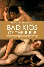 Bad Kids of the Bible: And What They Can Teach Us