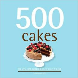 500 Cakes: The Only Cake Compendium You'll Ever Need (500 Series)