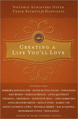 Creating a Life You'll Love: Notable Achievers Offer Their Secrets for Happiness