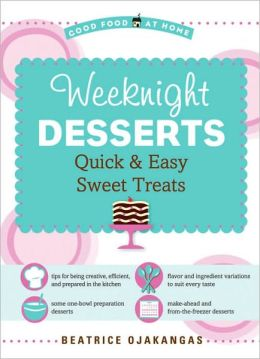Weeknight Desserts: Quick and Easy Sweet Treats (Good Food at Home Series)