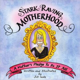 Stark Raving Motherhood: A Mother's Pledge to Do It All