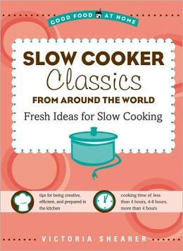 Slow Cooker Classics from Around the World: Fresh Ideas for Slow Cooking