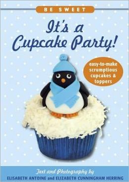 Be Sweet: It's a Cupcake Party!: Easy-to-Make Scrumptious Cupcakes & Toppers