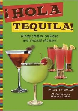 Hola Tequila!: Ninety Creative Cocktails and Inspired Shooters
