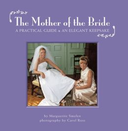The Mother of the Bride: A Practical Guide & Elegant Keepsake