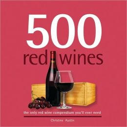 500 Red Wines: The Only Red Wine Compendium You'll Ever Need