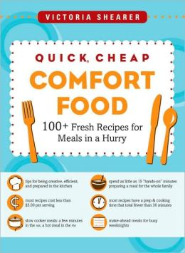 Quick, Cheap Comfort Food: 100+ Fresh Recipes for Meals in a Hurry