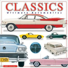 2009 Classics: Ultimate Automobiles Wall Calendar