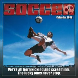 2009 Soccer: The Original Extreme Sport: Wall Calendar