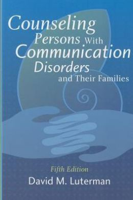 Counseling Persons with Communication Disorders and Their Families