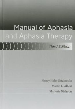 The Manual of Aphasia and Aphasia Therapy