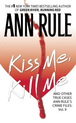 Kiss Me, Kill Me and Other True Cases (Ann Rule's Crime Files Series #9)