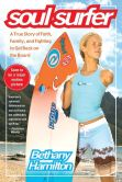 Book Cover Image. Title: Soul Surfer:  A True Story of Faith, Family, and Fighting to Get Back on the Board, Author: Bethany Hamilton