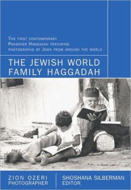 The New Jewish World Family Haggadah: With Photographs by Zion Ozeri