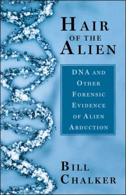 Hair of the Alien: DNA and Other Forensic Evidence of Alien Abductions
