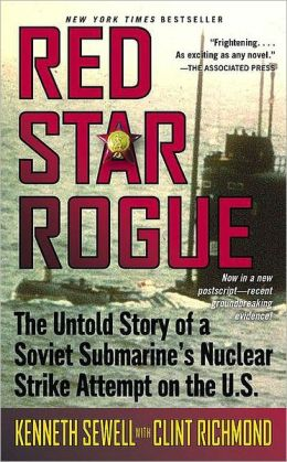 Red Star Rogue: The Untold Story of a Soviet Sumbarine's Nuclear Strike Attempt on the U.S.