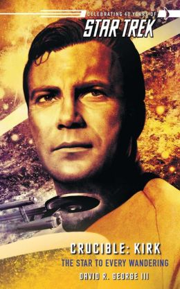 Star Trek: Crucible: Kirk: The Star to Every Wandering