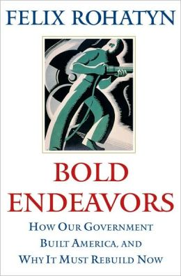 Bold Endeavors: How Our Government Built America, and Why It Must Rebuild Now
