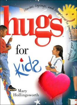 Hugs for Kids: Stories, Sayings and Scriptures to Encourage and Inspire
