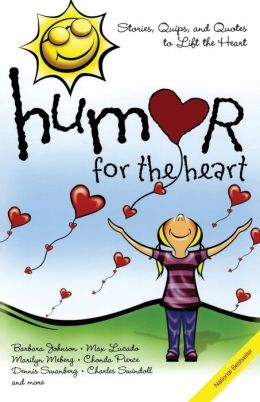 Humor for the Heart: Stories, Quips, and Quotes to Lift the Heart