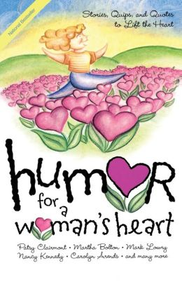 Humor for a Woman's Heart: Stories, Quips, and Quotes to Lift the Heart