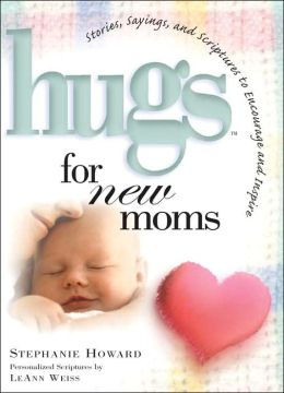 Hugs for New Moms: Stories, Sayings, and Scriptures to Encourage and Inspire