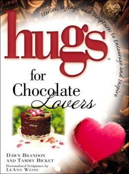 Hugs for Chocolate Lovers: Stories, Sayings, and Scriptures to Encourage and Inspire