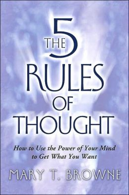 5 Rules of Thought: How to Use the Power of Your Mind to Get What You Want