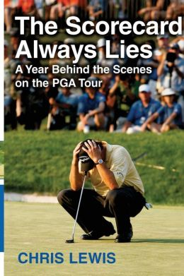 The Scorecard Always Lies: A Year Behind the Scenes on the PGA Tour Chris Lewis