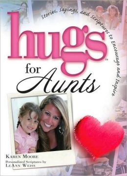 Hugs for Aunts: Stories, Sayings, and Scriptures to Encourage and Inspire