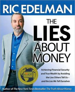 The Lies About Money: Achieving Financial Security and True Wealth by Avoiding the Lies Others Tell Us - and the Lies We Tell Ourselves