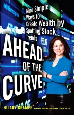 Ahead of the Curve: Nine Simple Ways to Create Wealth by Spotting Stock Trends