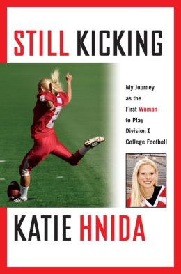 Still Kicking: My Dramatic Journey As the First Woman to Play Division One College Football