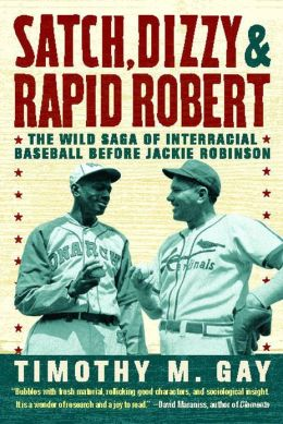 Satch, Dizzy, & Rapid Robert: The Wild Saga of Interracial Baseball Before Jackie Robinson