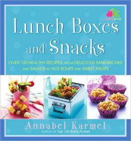 Lunch Boxes and Snacks: Over 120 Healthy Recipes, from Delicious Sandwiches and Salads to Hot Soups and Sweet Treats