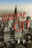 Book Cover Image. Title: Supreme City:  How Jazz Age Manhattan Gave Birth to Modern America, Author: Donald L. Miller