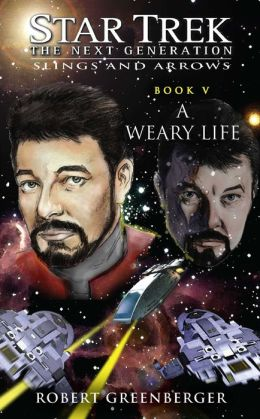 Star Trek The Next Generation: Slings and Arrows #5: A Weary Life