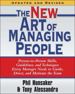 The New Art of Managing People: Person-to-Person Skills, Guidelines, and Techniques Every Manager Needs to Guide, Direct, and Motivate the Team