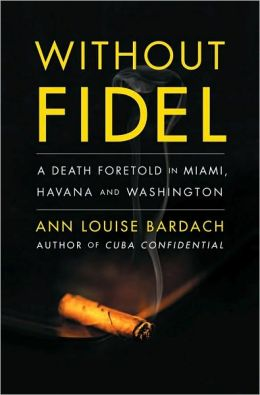 Without Fidel: A Death Foretold in Miami, Havana, and Washington