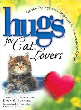 Hugs for Cat Lovers: Stories, Sayings, and Scriptures to Encourage and Inspire