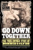 Book Cover Image. Title: Go Down Together:  The True, Untold Story of Bonnie and Clyde, Author: Jeff Guinn