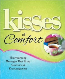 Kisses of Comfort: Heartwarming Messages that Bring Assurance and Encouragement