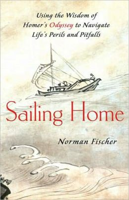 Sailing Home: Using Homer's Odyssey to Navigate Life's Perils and Pitfalls