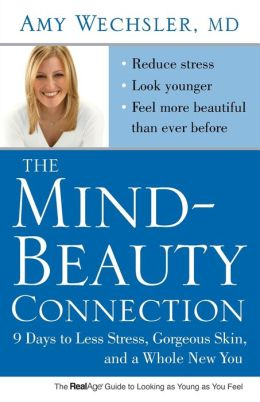 The Mind-Beauty Connection: 9 Days to Less Stress, Gorgeous Skin, and a Whole New You