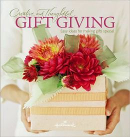 Hallmark Creative and Thoughtful Gift Giving: Easy Ideas for Making Gifts Special