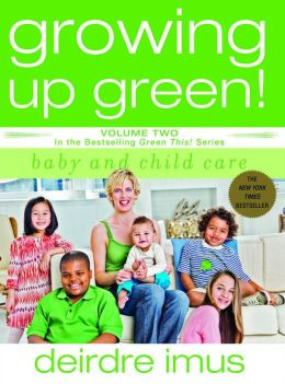 Growing Up Green! Baby and Child Care (Green This! Series)