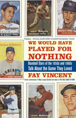 We Would Have Played for Nothing: Baseball Stars of the 1950s and 1960s Talk About the Game They Loved
