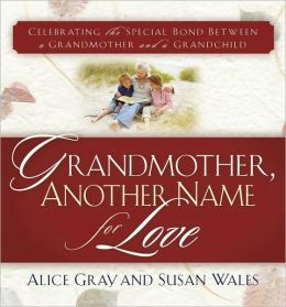 Grandmother, Another Name for Love: Celebrating the Special Bond Between a Grandmother and a Grandchild