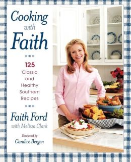 Cooking with Faith: 125 Classic and Healthy Southern Recipes