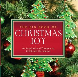 The Big Book of Christmas Joy: An Inspirational Treasury to Celebrate the Season